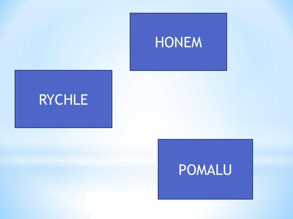 RYCHLE HONEM POMALU