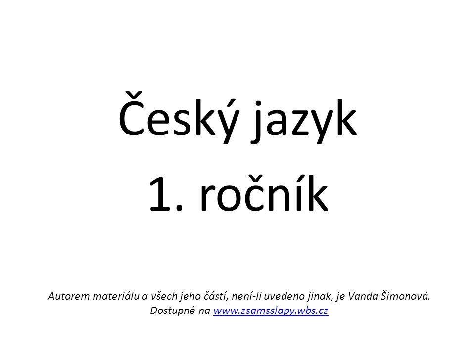 Český jazyk 1. ročník Autorem materiálu a všech jeho částí, není-li uvedeno jinak, je Vanda Šimonová. Dostupné na www.zsamsslapy.wbs.czwww.zsamsslapy.