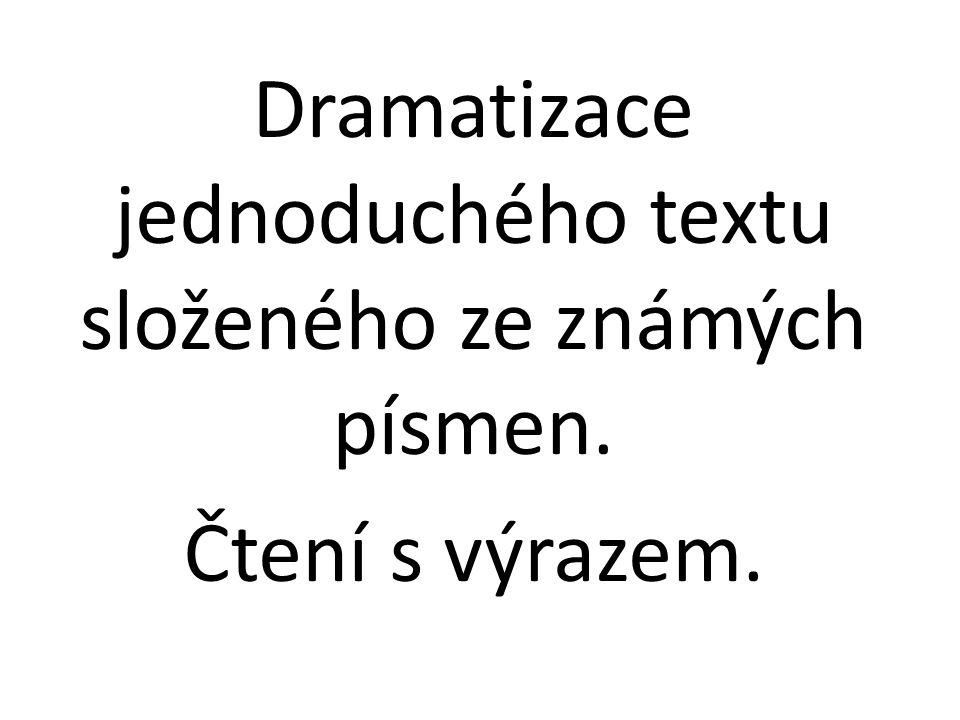 Dramatizace jednoduchého textu složeného ze známých písmen. Čtení s výrazem.