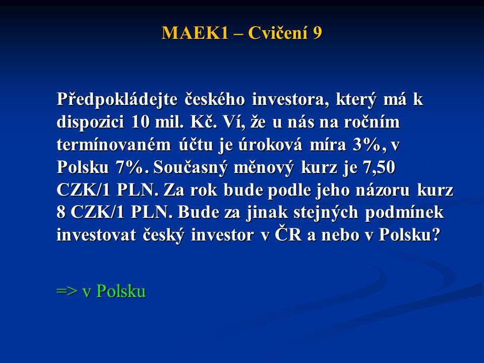 MAEK1 – Cvičení 9 Předpokládejte českého investora, který má k dispozici 10 mil.