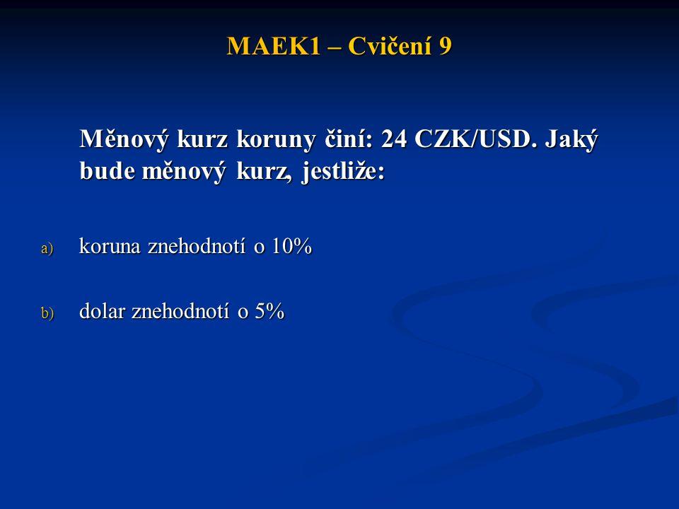 MAEK1 – Cvičení 9 Měnový kurz koruny činí: 24 CZK/USD.