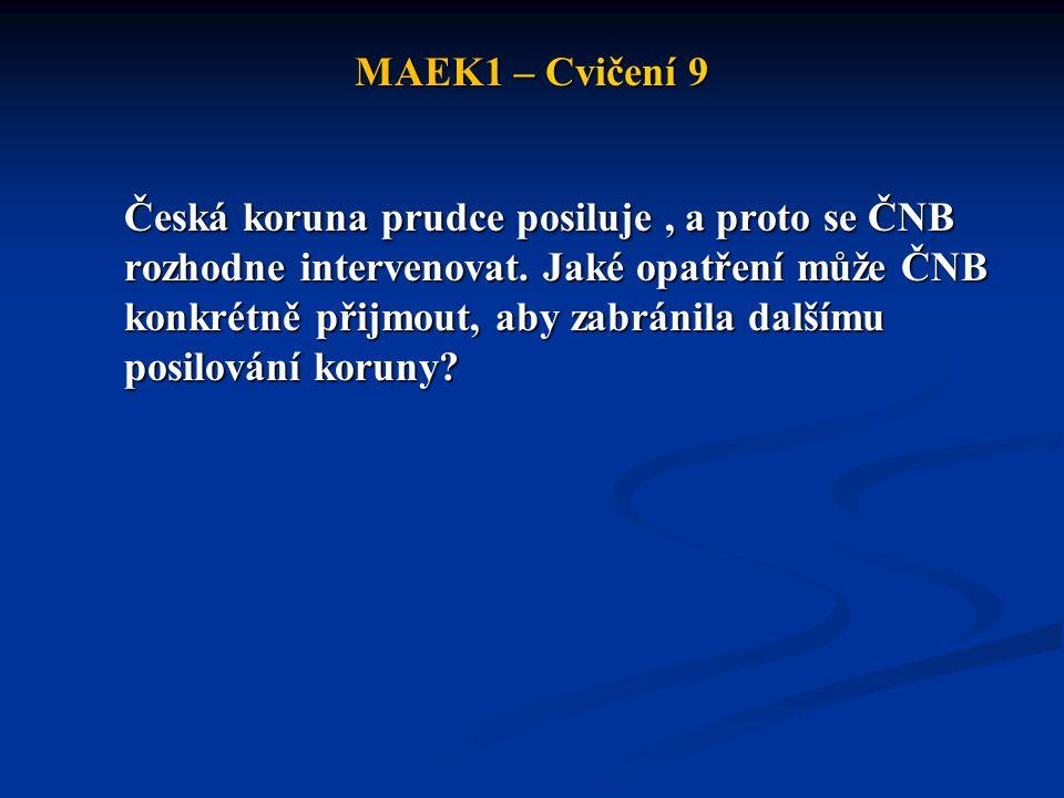 MAEK1 – Cvičení 9 Česká koruna prudce posiluje, a proto se ČNB rozhodne intervenovat.