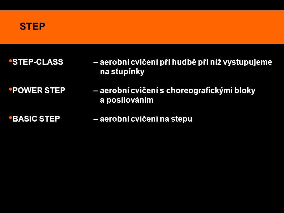 STEP STEP-CLASS – aerobní cvičení při hudbě při níž vystupujeme na stupínky POWER STEP– aerobní cvičení s choreografickými bloky a posilováním BASIC S