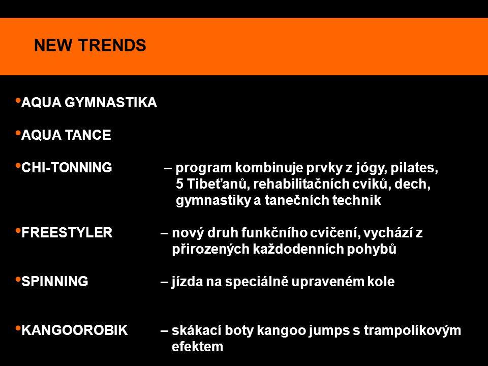NEW TRENDS AQUA GYMNASTIKA AQUA TANCE CHI-TONNING – program kombinuje prvky z jógy, pilates, 5 Tibeťanů, rehabilitačních cviků, dech, gymnastiky a tan