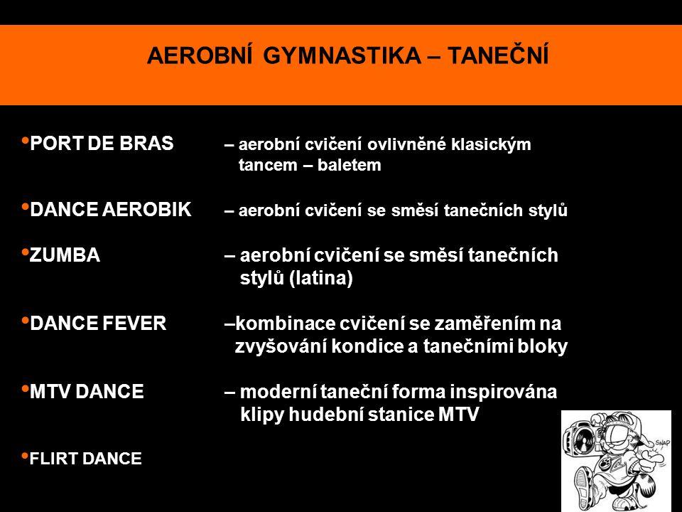 AEROBNÍ GYMNASTIKA – TANEČNÍ PORT DE BRAS – aerobní cvičení ovlivněné klasickým tancem – baletem DANCE AEROBIK – aerobní cvičení se směsí tanečních st