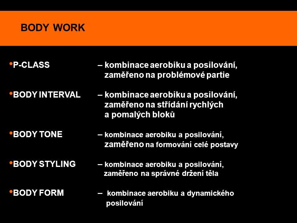 BODY WORK P-CLASS – kombinace aerobiku a posilování, zaměřeno na problémové partie BODY INTERVAL – kombinace aerobiku a posilování, zaměřeno na střídá