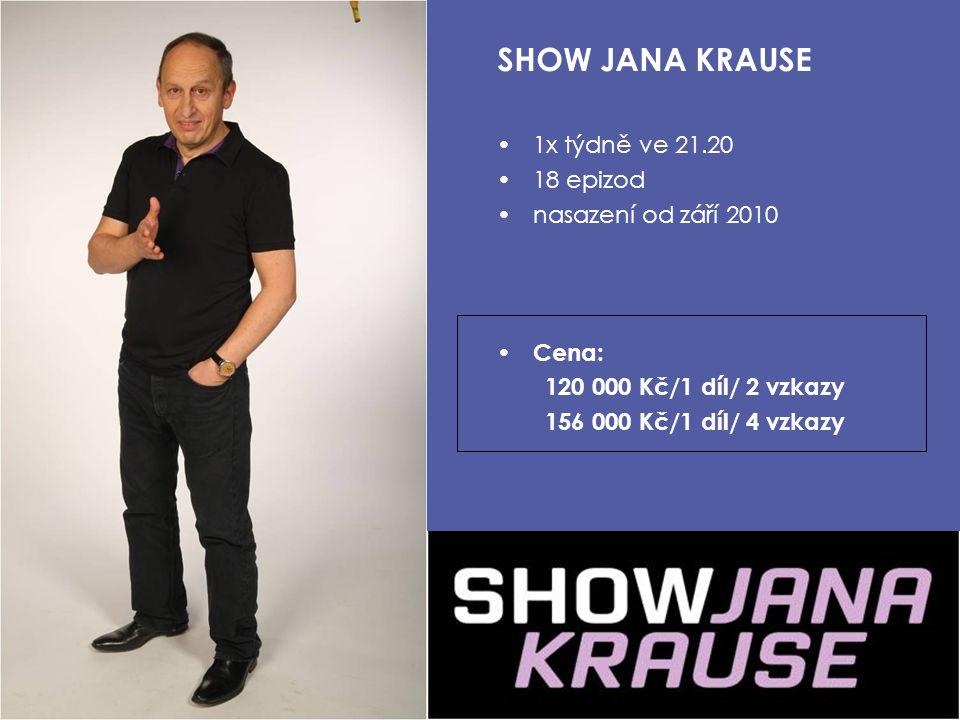 1x týdně ve 21.20 18 epizod nasazení od září 2010 Cena: 120 000 Kč/1 díl/ 2 vzkazy 156 000 Kč/1 díl/ 4 vzkazy SHOW JANA KRAUSE