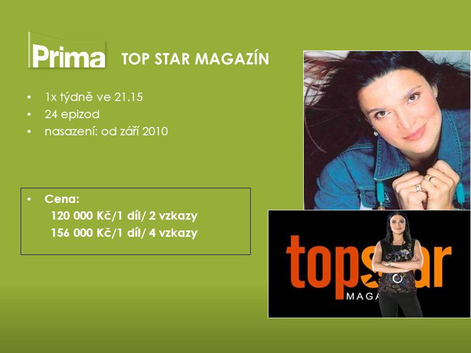 1x týdně ve 21.15 24 epizod nasazení: od září 2010 Cena: 120 000 Kč/1 díl/ 2 vzkazy 156 000 Kč/1 díl/ 4 vzkazy TOP STAR MAGAZÍN