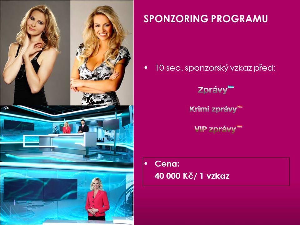SPONZORING PROGRAMU 10 sec. sponzorský vzkaz před: Cena: 40 000 Kč/ 1 vzkaz