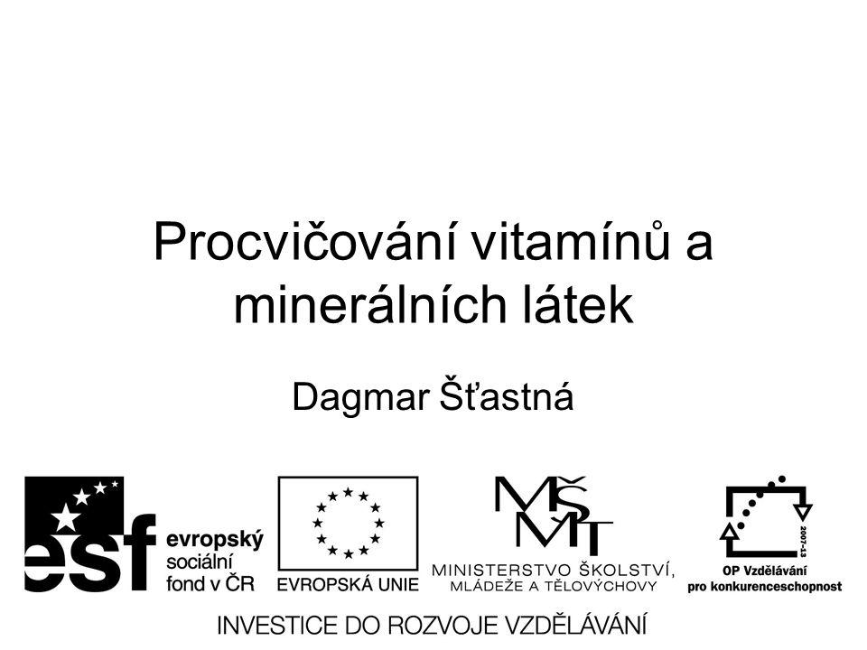Procvičování vitamínů a minerálních látek Dagmar Šťastná
