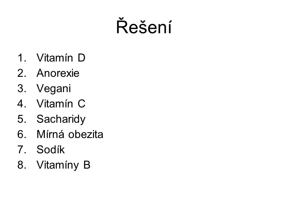 Řešení 1.Vitamín D 2.Anorexie 3.Vegani 4.Vitamín C 5.Sacharidy 6.Mírná obezita 7.Sodík 8.Vitamíny B