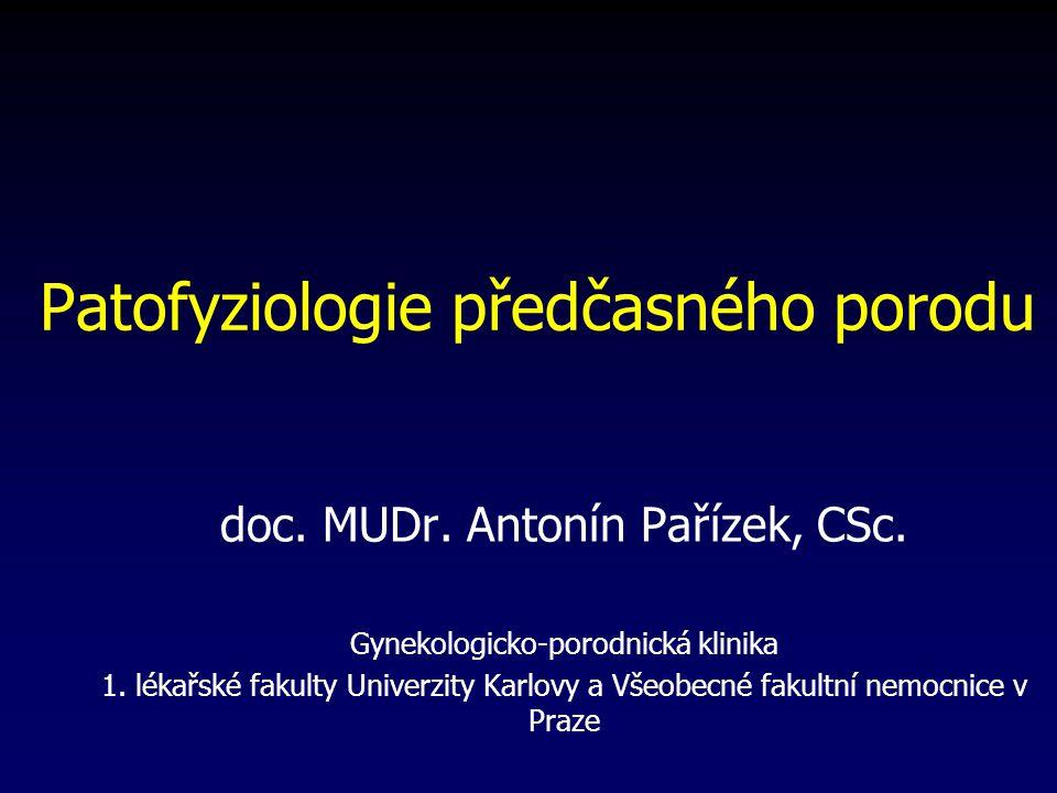 Patofyziologie předčasného porodu doc.MUDr. Antonín Pařízek, CSc.