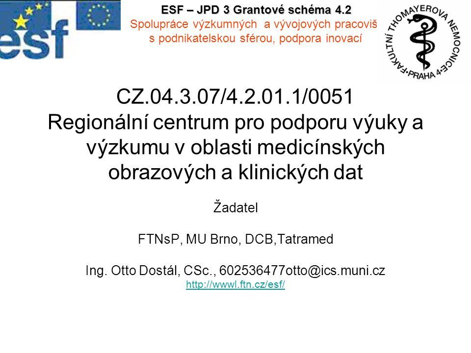 CZ.04.3.07/4.2.01.1/0051 Regionální centrum pro podporu výuky a výzkumu v oblasti medicínských obrazových a klinických dat Žadatel FTNsP, MU Brno, DCB