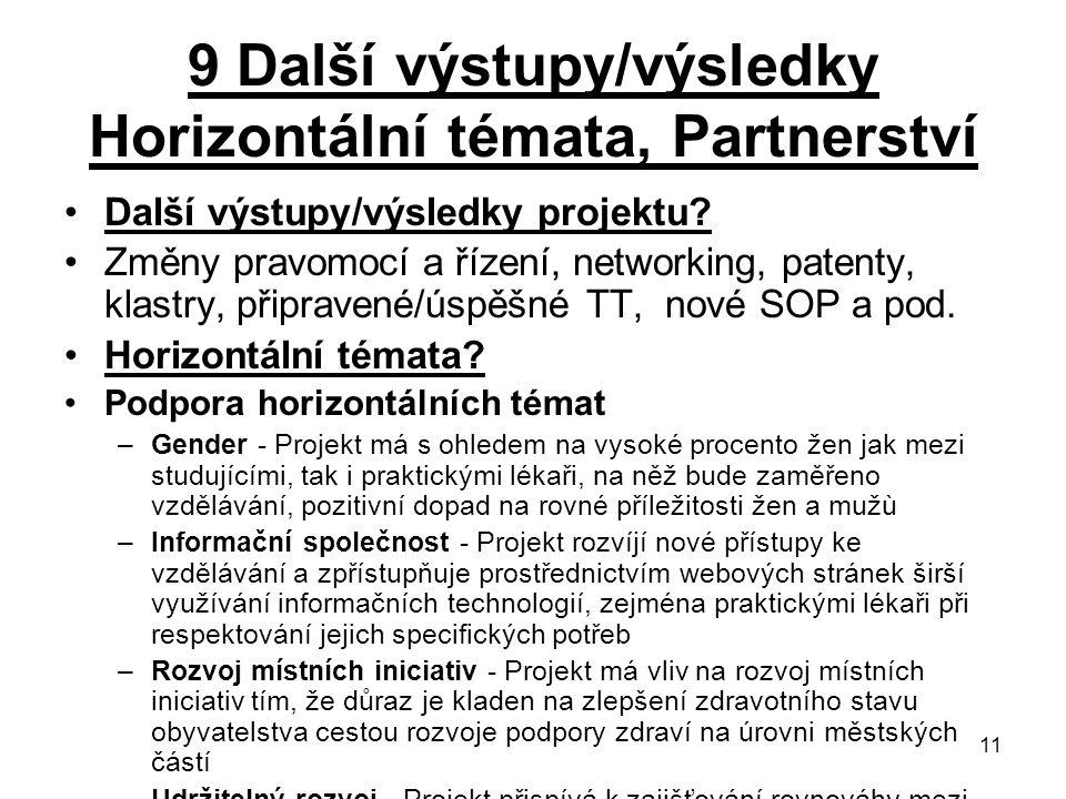 11 9 Další výstupy/výsledky Horizontální témata, Partnerství Další výstupy/výsledky projektu? Změny pravomocí a řízení, networking, patenty, klastry,