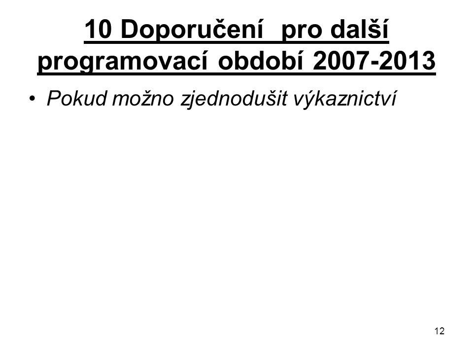 12 10 Doporučení pro další programovací období 2007-2013 Pokud možno zjednodušit výkaznictví