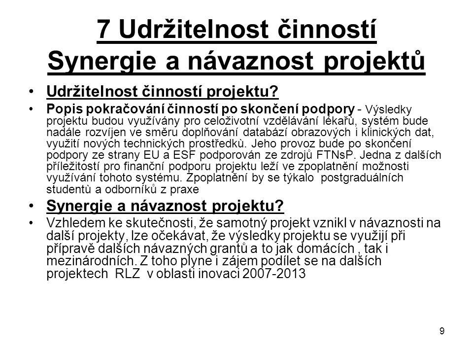 9 7 Udržitelnost činností Synergie a návaznost projektů Udržitelnost činností projektu? Popis pokračování činností po skončení podpory - Výsledky proj