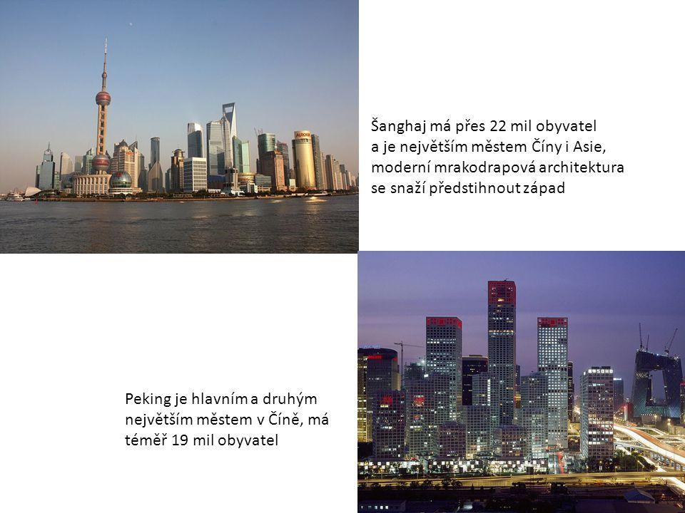 Šanghaj má přes 22 mil obyvatel a je největším městem Číny i Asie, moderní mrakodrapová architektura se snaží předstihnout západ Peking je hlavním a d