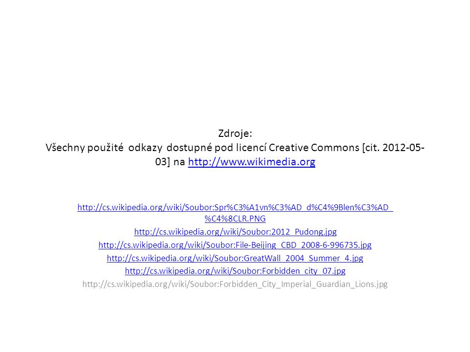 Zdroje: Všechny použité odkazy dostupné pod licencí Creative Commons [cit. 2012-05- 03] na http://www.wikimedia.orghttp://www.wikimedia.org http://cs.