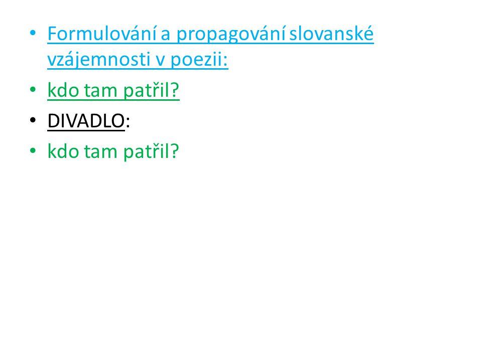 Formulování a propagování slovanské vzájemnosti v poezii: kdo tam patřil DIVADLO: kdo tam patřil