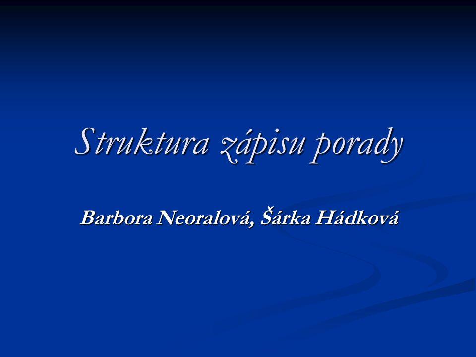 Struktura zápisu porady Barbora Neoralová, Šárka Hádková