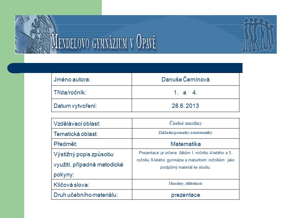 Jméno autora:Danuše Černínová Třída/ročník:1. a 4. Datum vytvoření:28.6. 2013 Vzdělávací oblast: Číselné množiny Tematická oblast: Základní poznatky z