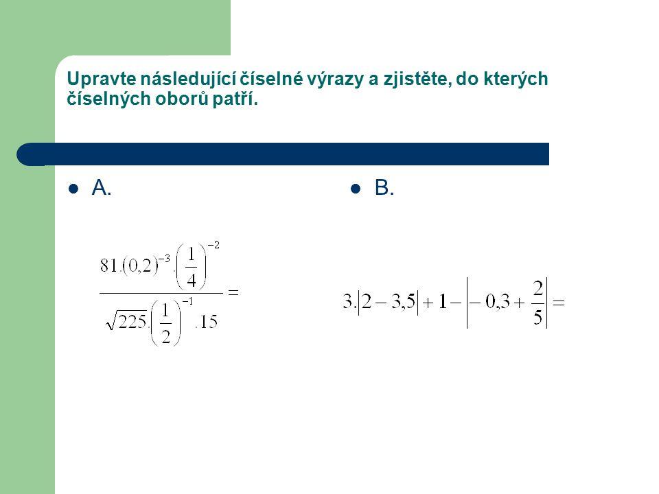 Upravte následující číselné výrazy a zjistěte, do kterých číselných oborů patří. A. B.