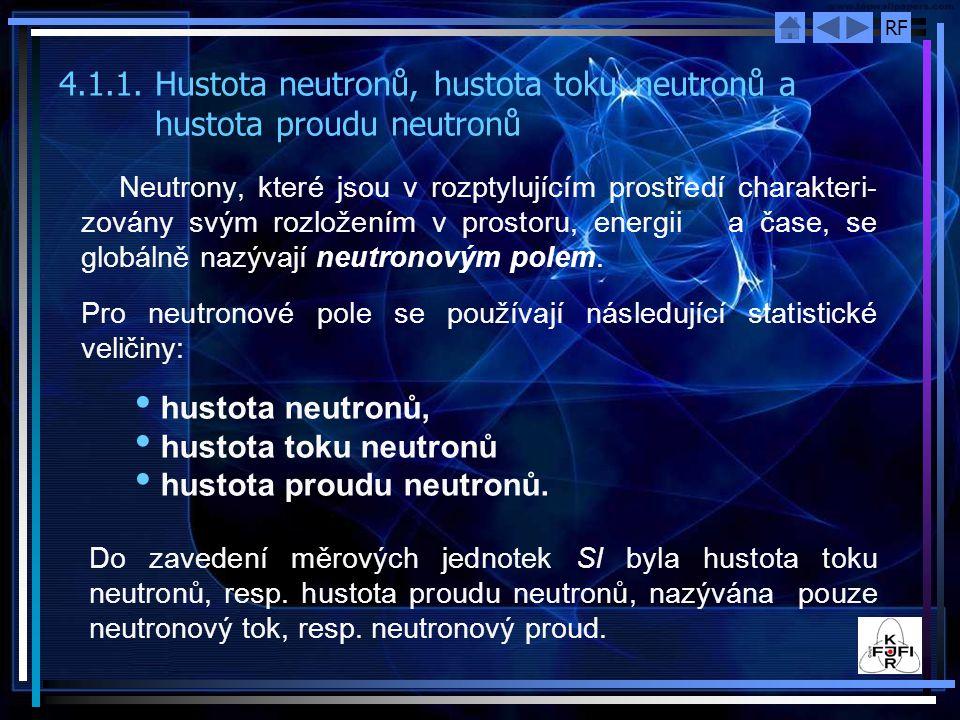 RF Neutrony, které jsou v rozptylujícím prostředí charakteri- zovány svým rozložením v prostoru, energii a čase, se globálně nazývají neutronovým polem.