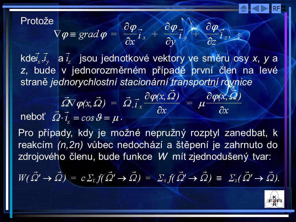 RF Protože kde ajsou jednotkové vektory ve směru osy x, y a z, bude v jednorozměrném případě první člen na levé straně jednorychlostní stacionární transportní rovnice neboť.