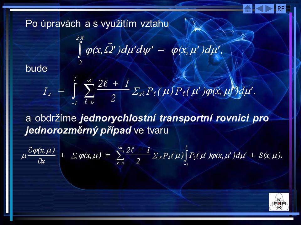 RF Po úpravách a s využitím vztahu bude a obdržíme jednorychlostní transportní rovnici pro jednorozměrný případ ve tvaru