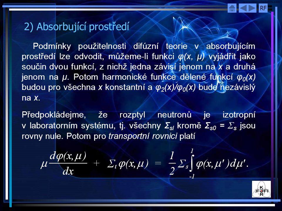 RF 2) Absorbující prostředí Podmínky použitelnosti difúzní teorie v absorbujícím prostředí lze odvodit, můžeme-li funkci φ(x, μ) vyjádřit jako součin dvou funkcí, z nichž jedna závisí jenom na x a druhá jenom na μ.