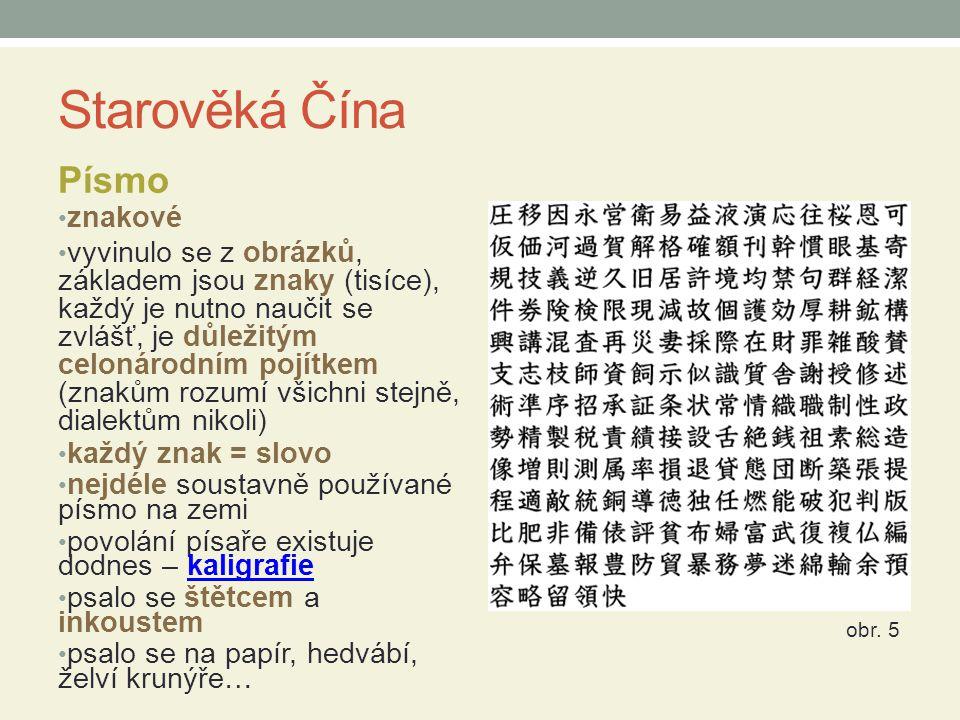 Starověká Čína Písmo znakové vyvinulo se z obrázků, základem jsou znaky (tisíce), každý je nutno naučit se zvlášť, je důležitým celonárodním pojítkem