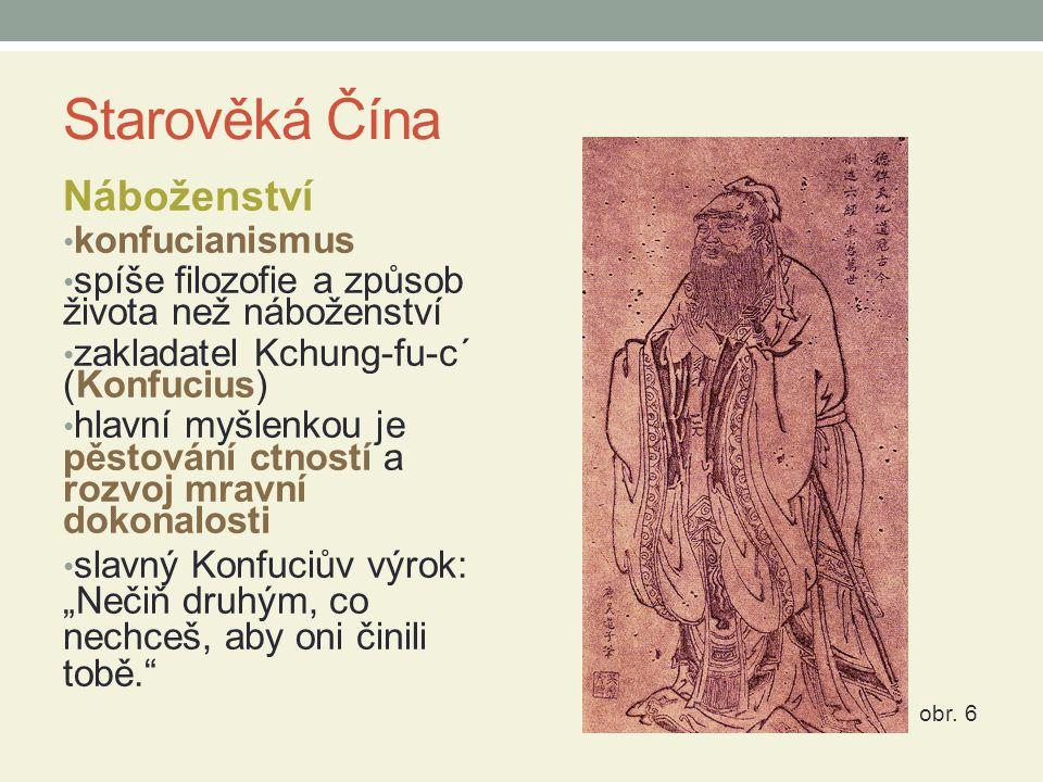 Starověká Čína Náboženství konfucianismus spíše filozofie a způsob života než náboženství zakladatel Kchung-fu-c´ (Konfucius) hlavní myšlenkou je pěst