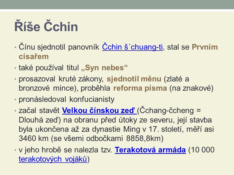 """Říše Čchin Čínu sjednotil panovník Čchin š´chuang-ti, stal se Prvním císařemČchin š´chuang-ti také používal titul """"Syn nebes"""" prosazoval kruté zákony,"""