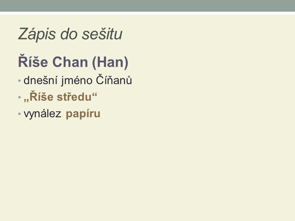 """Zápis do sešitu Říše Chan (Han) dnešní jméno Číňanů """"Říše středu"""" vynález papíru"""