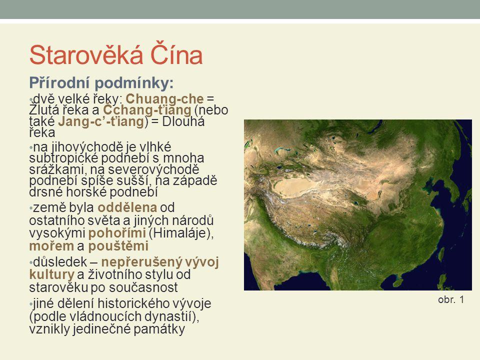 Starověká Čína Přírodní podmínky: dvě velké řeky: Chuang-che = Žlutá řeka a Čchang-ťiang (nebo také Jang-c'-ťiang) = Dlouhá řeka na jihovýchodě je vlh