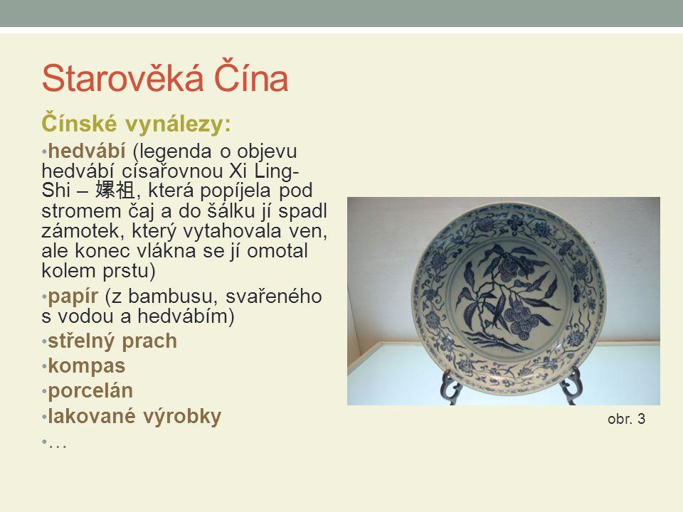 Starověká Čína Čínské vynálezy: hedvábí (legenda o objevu hedvábí císařovnou Xi Ling- Shi – 嫘祖, která popíjela pod stromem čaj a do šálku jí spadl zám