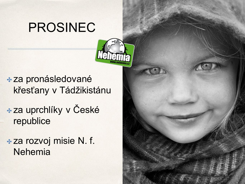 PROSINEC ✤ z a pronásledované křesťany v Tádžikistánu ✤ za uprchlíky v České republice ✤ za rozvoj misie N.