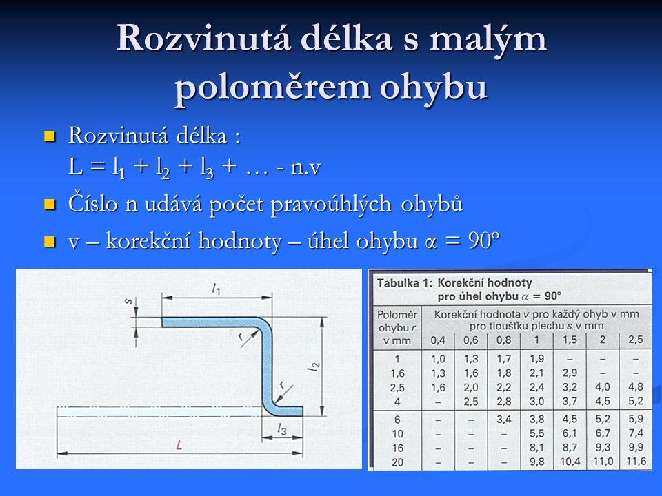 Rozvinutá délka s malým poloměrem ohybu Rozvinutá délka : L = l 1 + l 2 + l 3 + … - n.v Číslo n udává počet pravoúhlých ohybů v – korekční hodnoty – úhel ohybu α = 90º