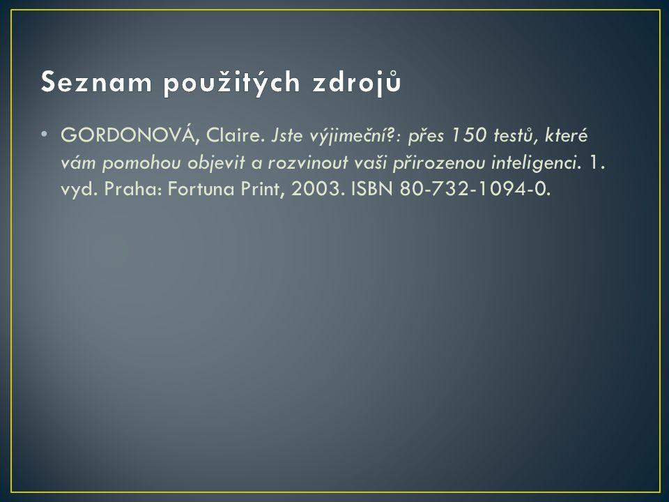 GORDONOVÁ, Claire. Jste výjimeční?: přes 150 testů, které vám pomohou objevit a rozvinout vaši přirozenou inteligenci. 1. vyd. Praha: Fortuna Print, 2