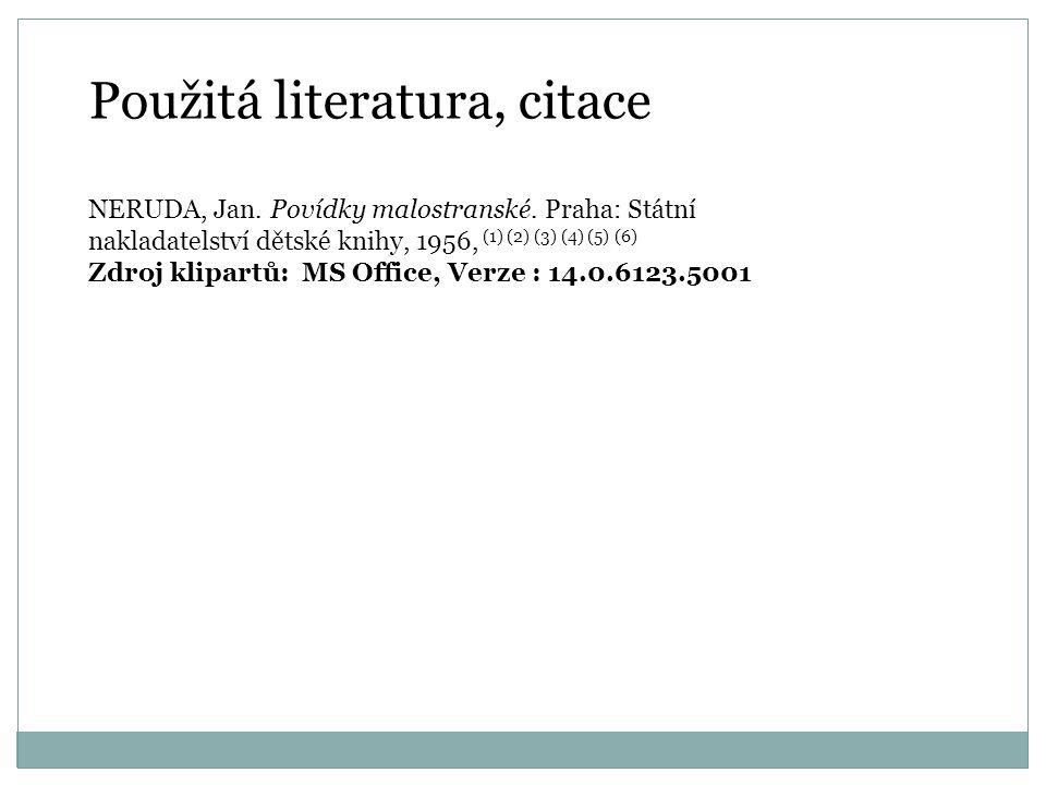 Použitá literatura, citace NERUDA, Jan. Povídky malostranské. Praha: Státní nakladatelství dětské knihy, 1956, (1) (2) (3) (4) (5) (6) Zdroj klipartů:
