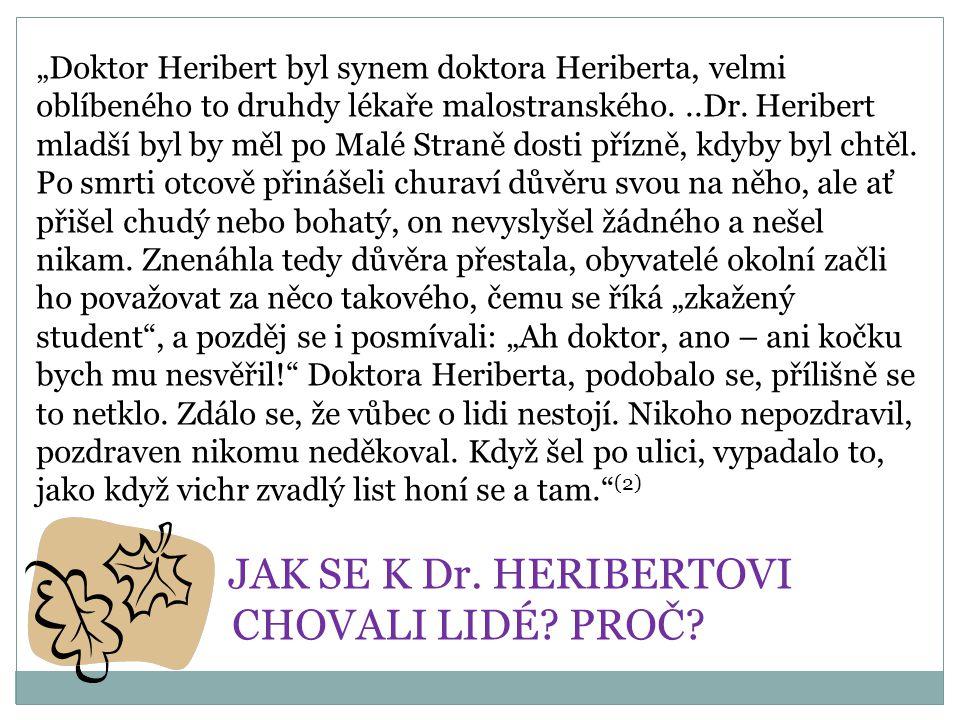 """""""Doktor Heribert byl synem doktora Heriberta, velmi oblíbeného to druhdy lékaře malostranského...Dr. Heribert mladší byl by měl po Malé Straně dosti p"""
