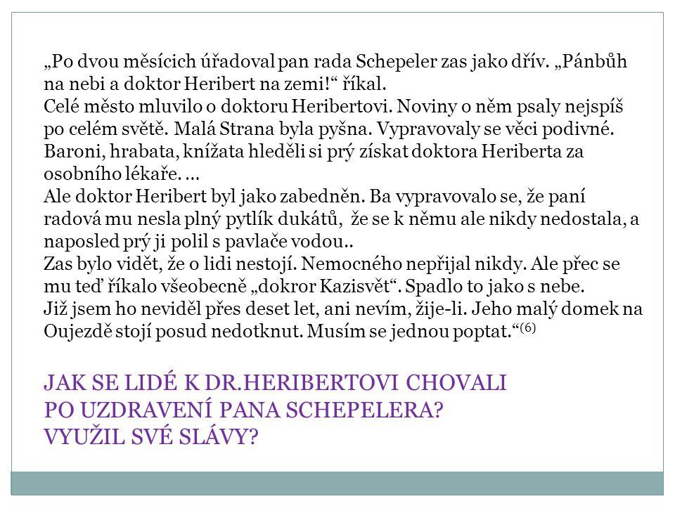 """""""Po dvou měsícich úřadoval pan rada Schepeler zas jako dřív. """"Pánbůh na nebi a doktor Heribert na zemi!"""" říkal. Celé město mluvilo o doktoru Heriberto"""
