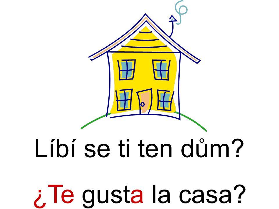 Líbí se ti ten dům ¿Te gusta la casa