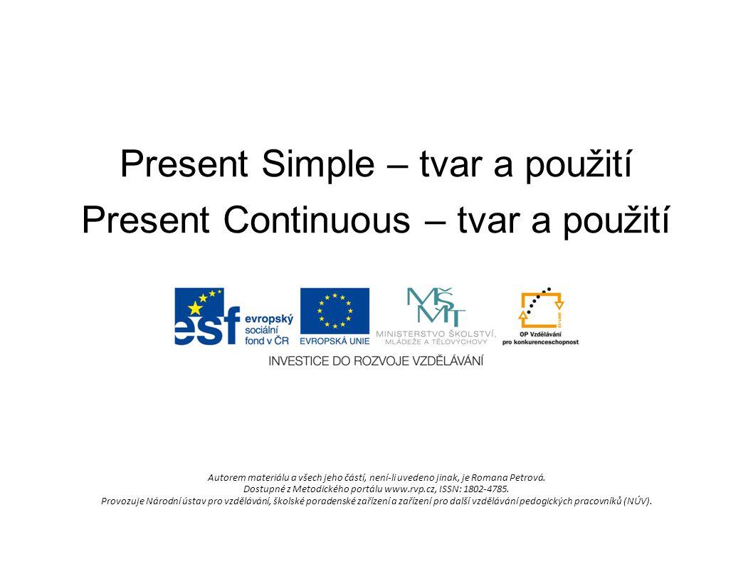 Present Simple – tvar a použití Present Continuous – tvar a použití Autorem materiálu a všech jeho částí, není-li uvedeno jinak, je Romana Petrová.