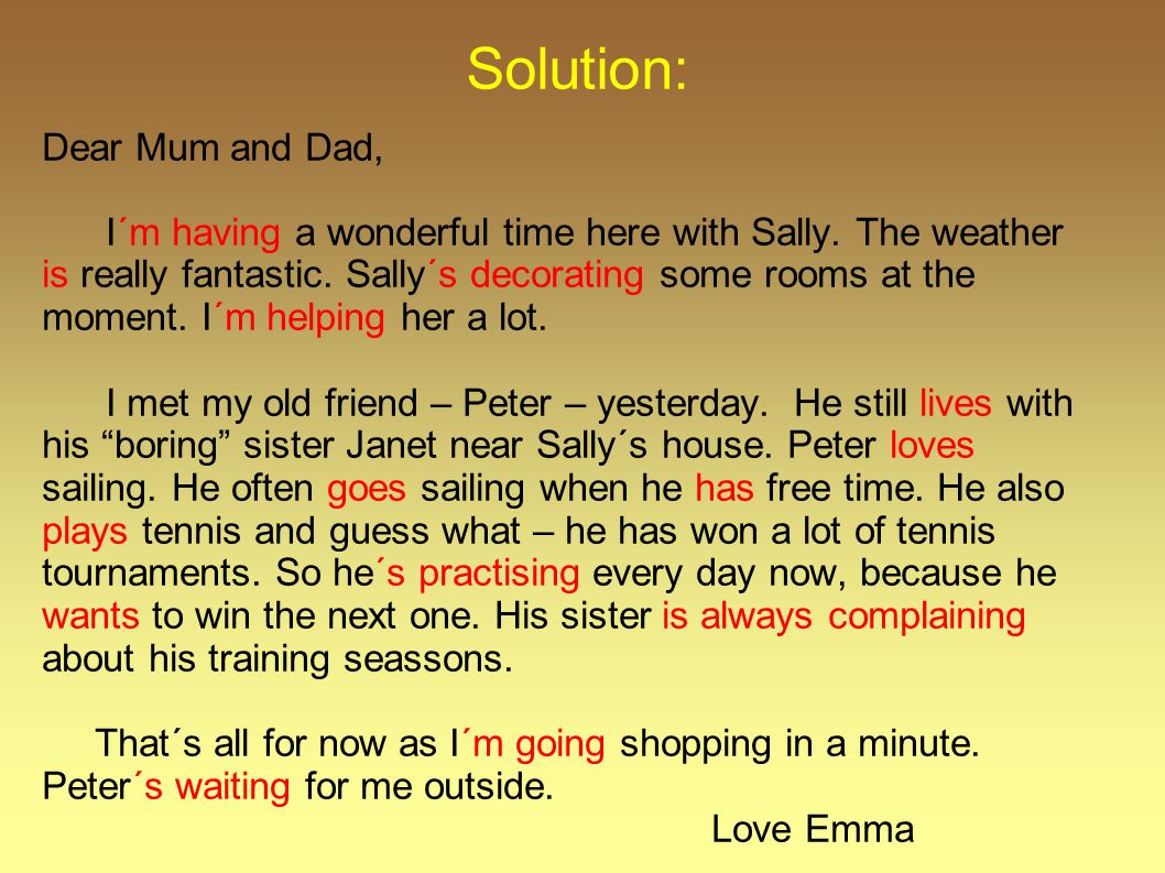 Solution: Dear Mum and Dad, I´m having a wonderful time here with Sally.