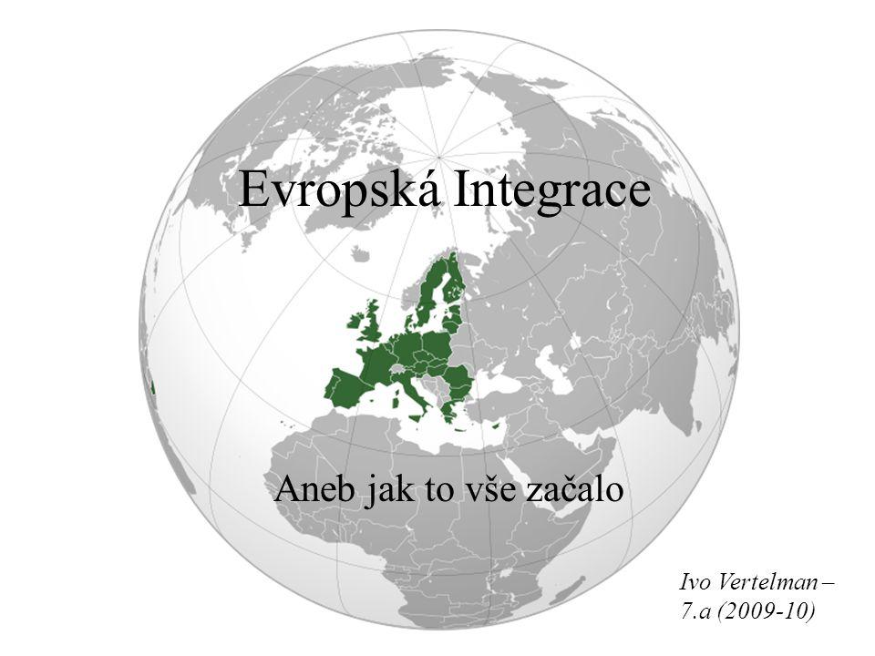 Evropská Integrace Aneb jak to vše začalo Ivo Vertelman – 7.a (2009-10)