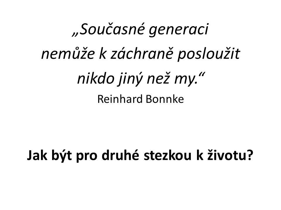 """""""Současné generaci nemůže k záchraně posloužit nikdo jiný než my. Reinhard Bonnke Jak být pro druhé stezkou k životu"""