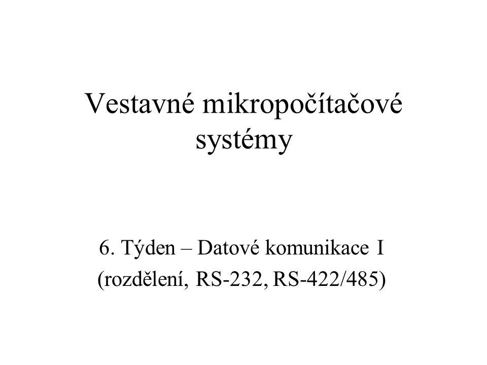 Vestavné mikropočítačové systémy 6. Týden – Datové komunikace I (rozdělení, RS-232, RS-422/485)