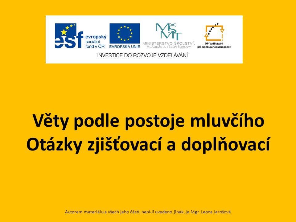 Věty podle postoje mluvčího Otázky zjišťovací a doplňovací Autorem materiálu a všech jeho částí, není-li uvedeno jinak, je Mgr. Leona Jarošová