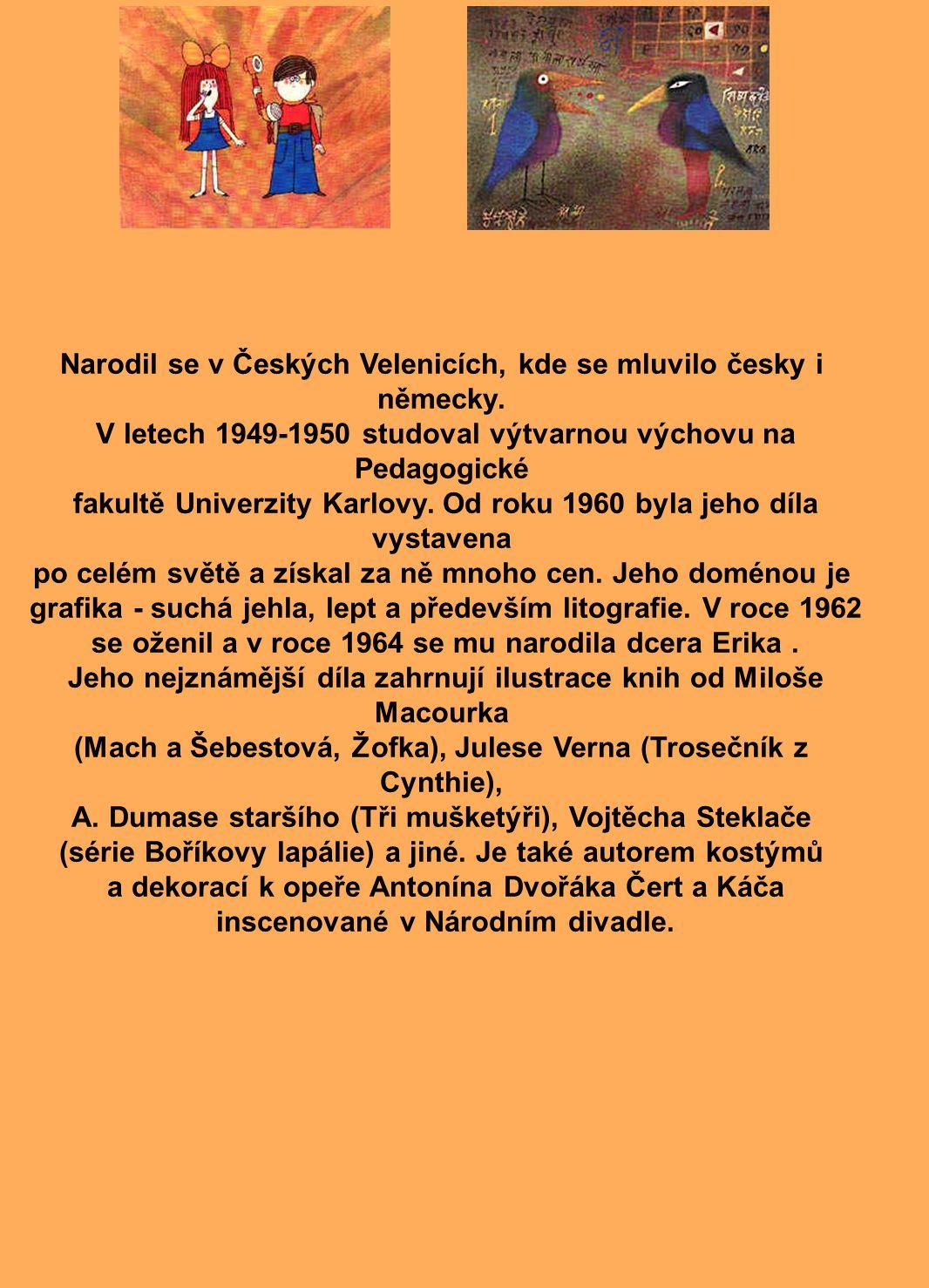 Narodil se v Českých Velenicích, kde se mluvilo česky i německy. V letech 1949-1950 studoval výtvarnou výchovu na Pedagogické fakultě Univerzity Karlo